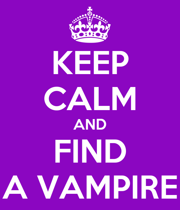 KEEP CALM AND FIND A VAMPIRE