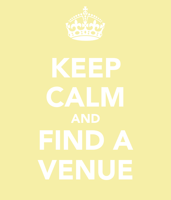 KEEP CALM AND FIND A VENUE