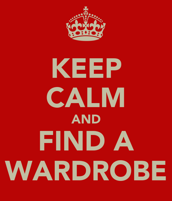 KEEP CALM AND FIND A WARDROBE