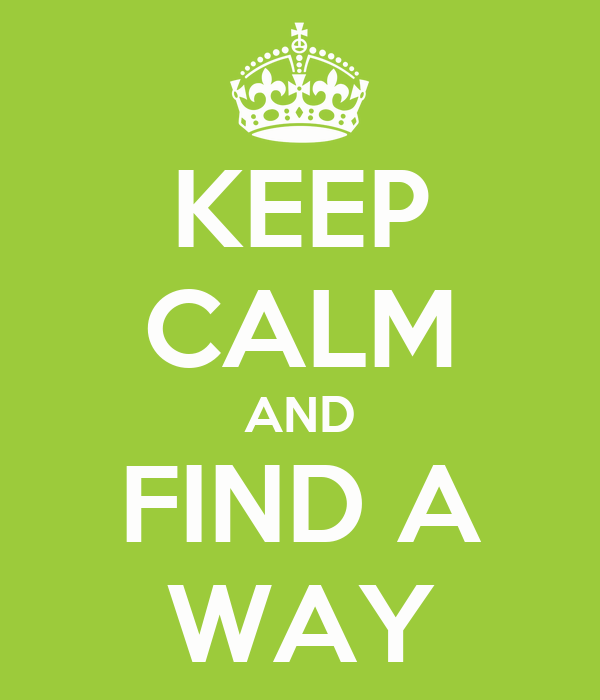 KEEP CALM AND FIND A WAY