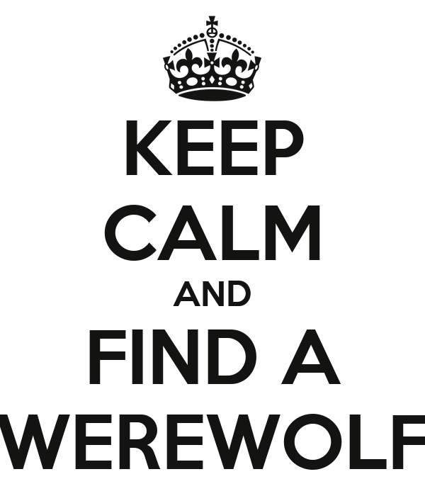 KEEP CALM AND FIND A WEREWOLF