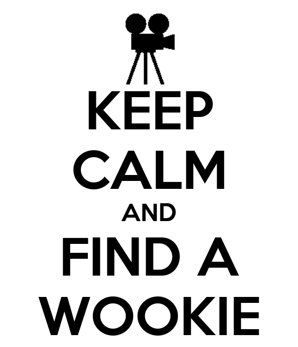 KEEP CALM AND FIND A WOOKIE