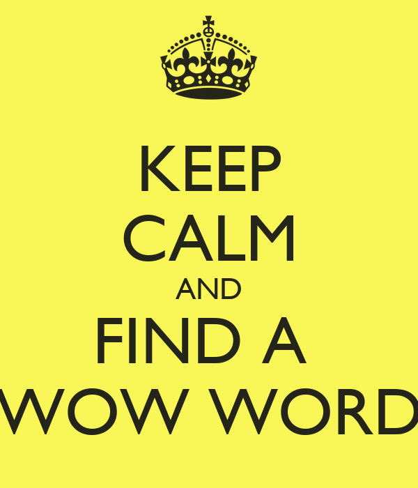 KEEP CALM AND FIND A  WOW WORD