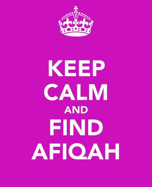 KEEP CALM AND FIND AFIQAH