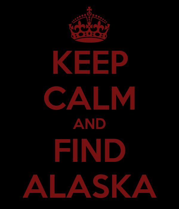 KEEP CALM AND FIND ALASKA