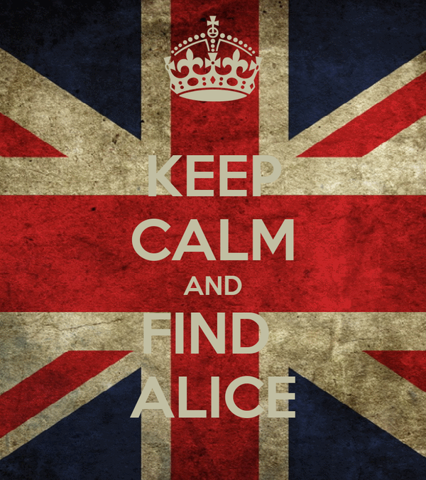 KEEP CALM AND FIND  ALICE