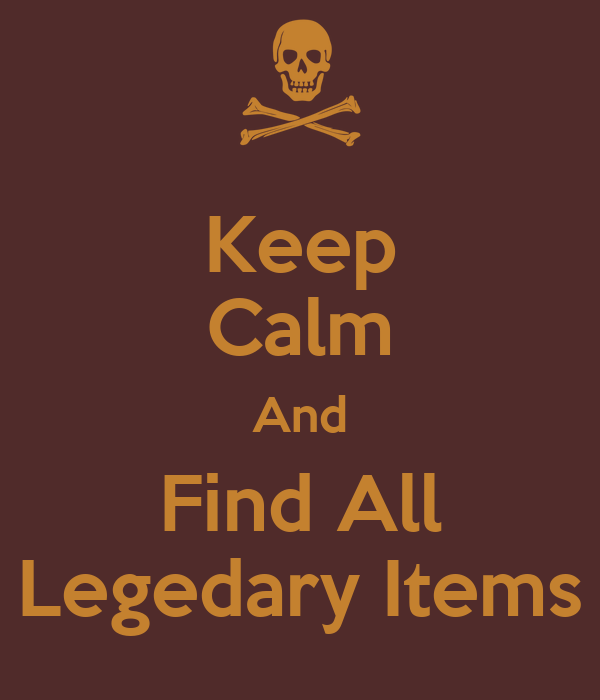 Keep Calm And Find All Legedary Items