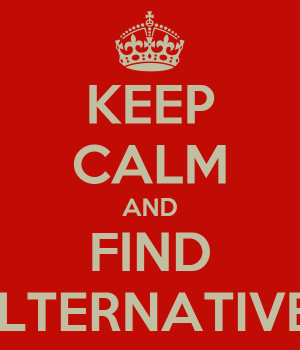 KEEP CALM AND FIND ALTERNATIVES