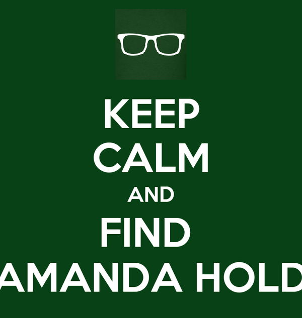 KEEP CALM AND FIND  AMANDA HOLD