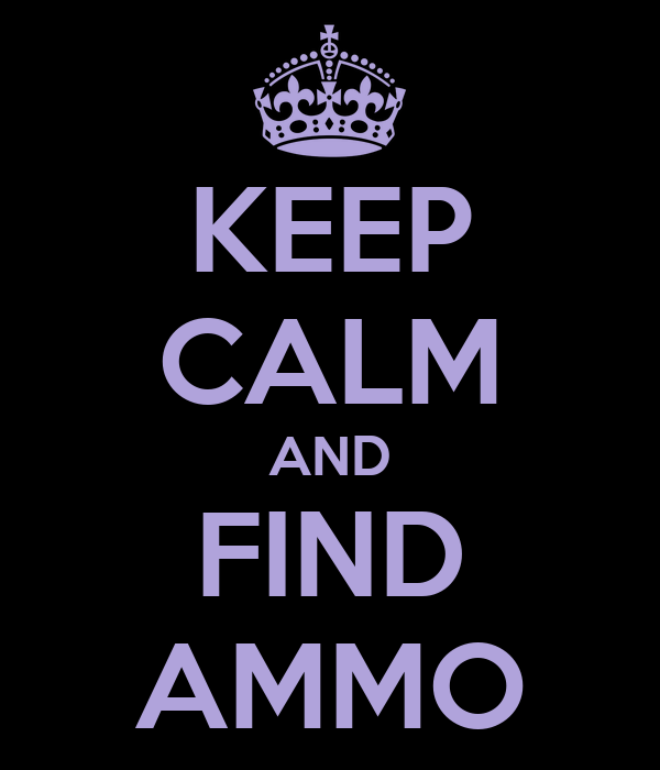 KEEP CALM AND FIND AMMO
