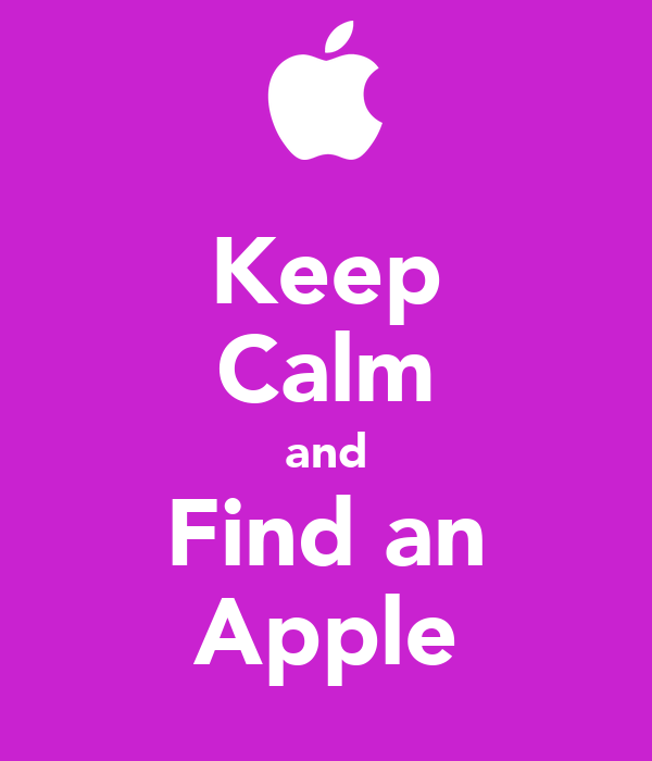 Keep Calm and Find an Apple