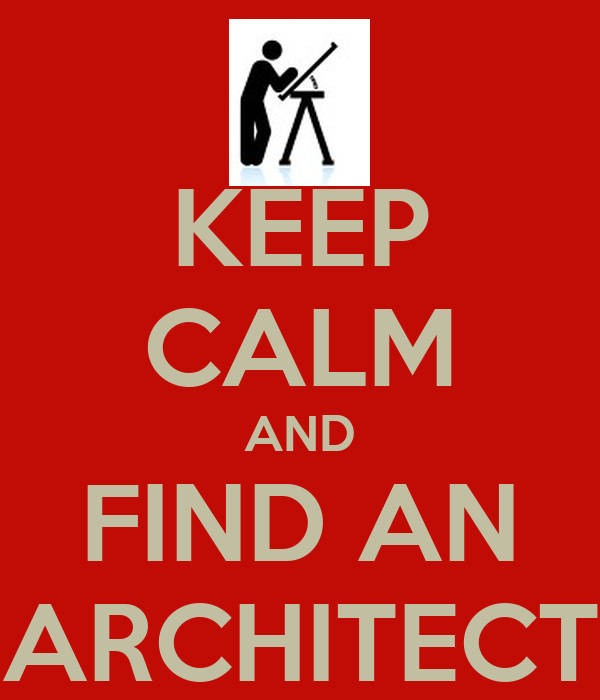 KEEP CALM AND FIND AN ARCHITECT
