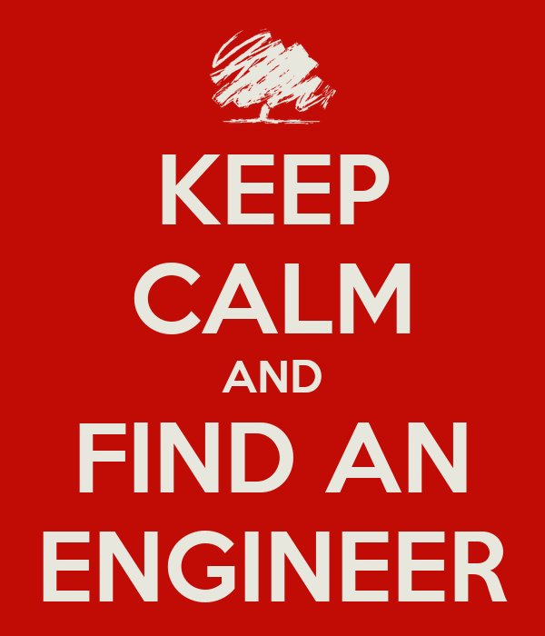 KEEP CALM AND FIND AN ENGINEER