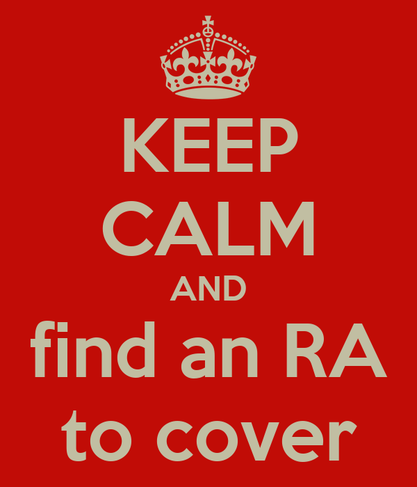 KEEP CALM AND find an RA to cover