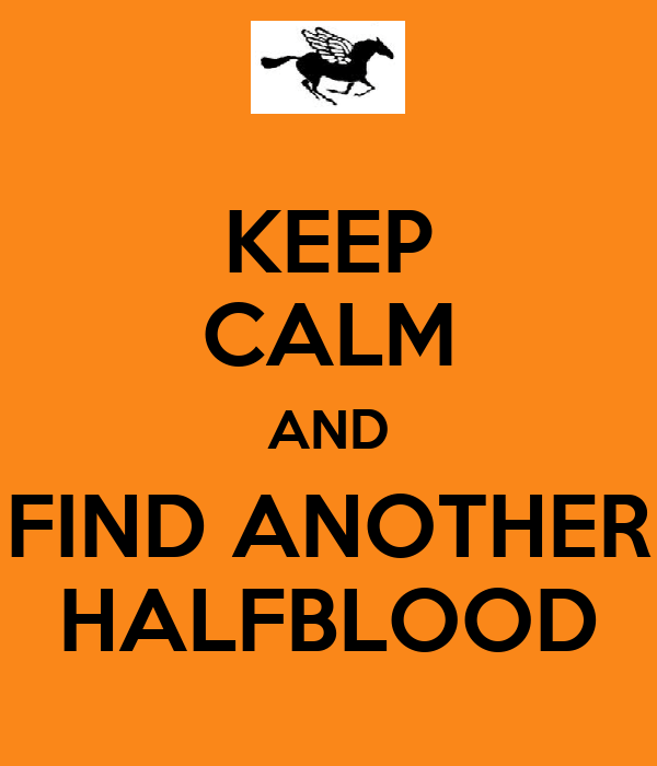 KEEP CALM AND FIND ANOTHER HALFBLOOD