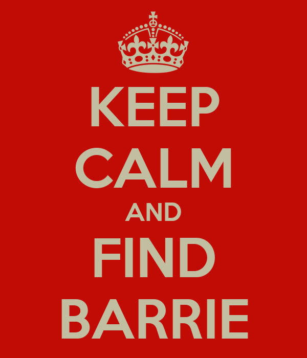 KEEP CALM AND FIND BARRIE