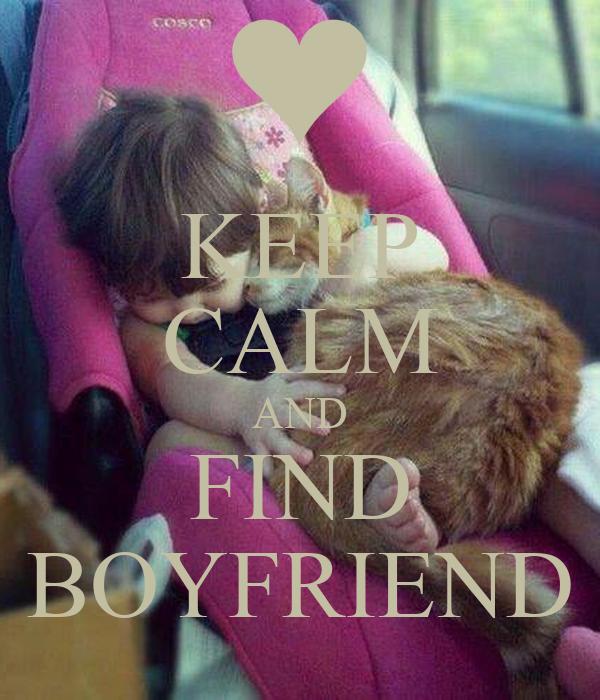 KEEP CALM AND FIND BOYFRIEND