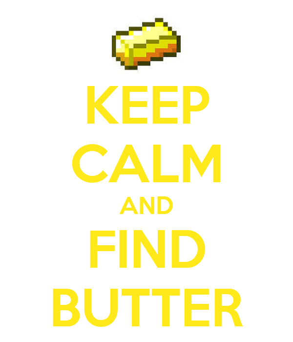 KEEP CALM AND FIND BUTTER
