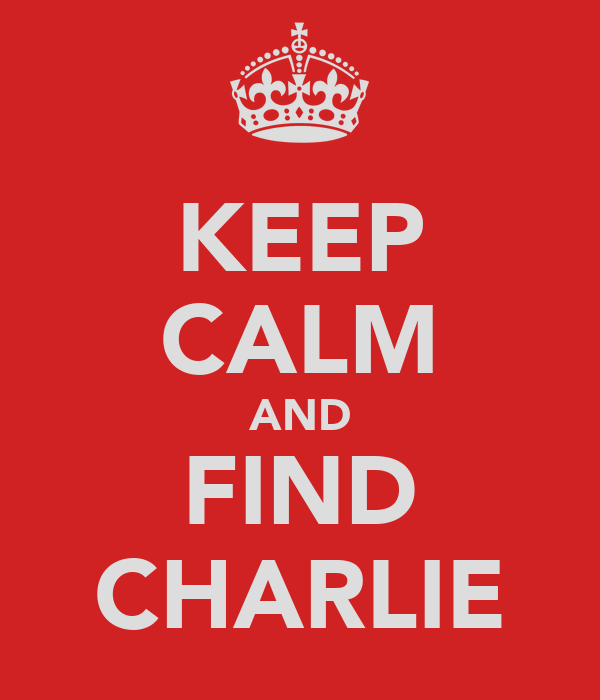 KEEP CALM AND FIND CHARLIE