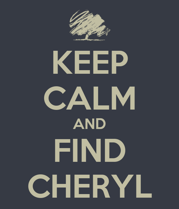 KEEP CALM AND FIND CHERYL
