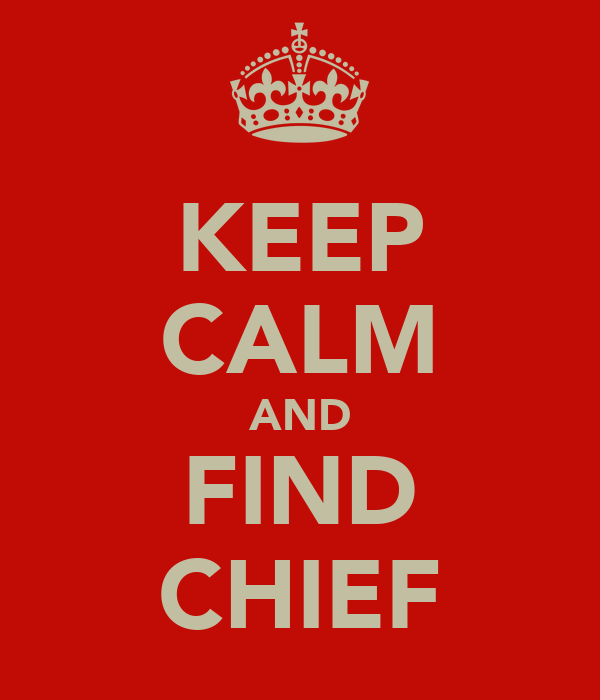 KEEP CALM AND FIND CHIEF