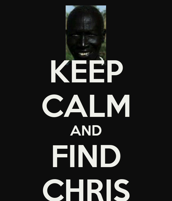 KEEP CALM AND FIND CHRIS
