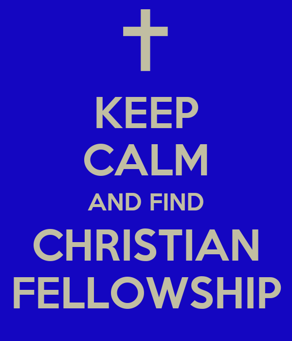 KEEP CALM AND FIND CHRISTIAN FELLOWSHIP