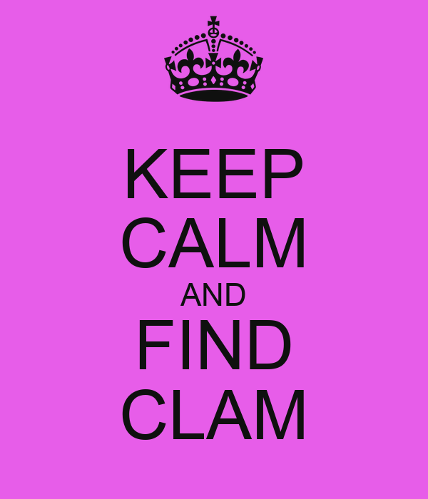 KEEP CALM AND FIND CLAM