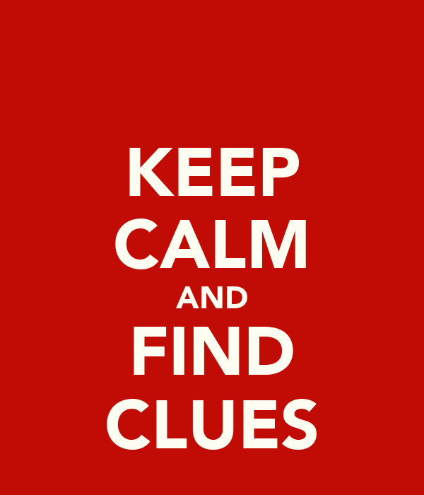 KEEP CALM AND FIND CLUES