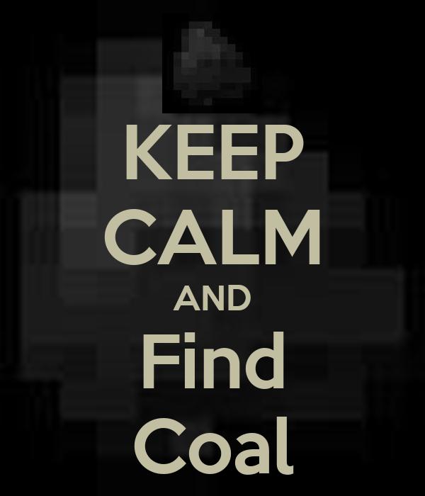 KEEP CALM AND Find Coal