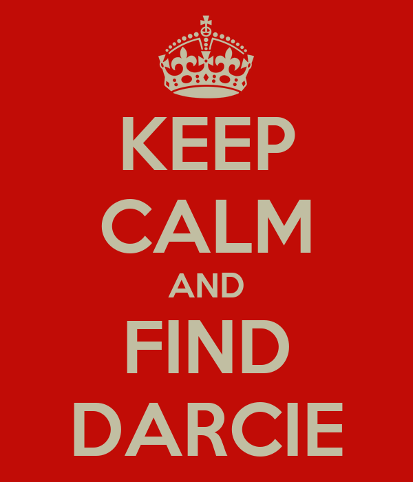 KEEP CALM AND FIND DARCIE