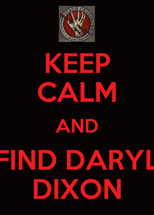 KEEP CALM AND FIND DARYL DIXON