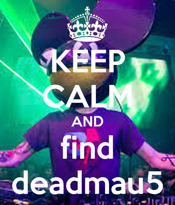KEEP CALM AND find deadmau5