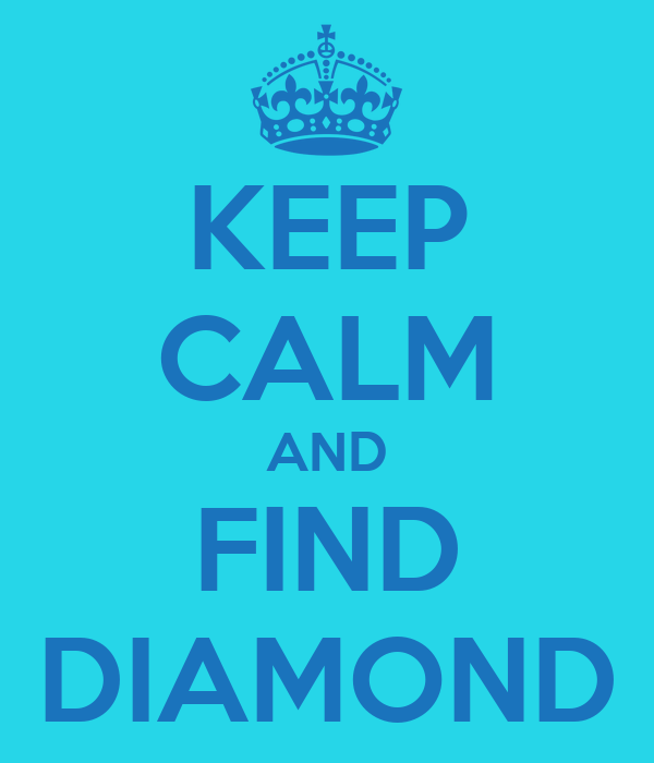 KEEP CALM AND FIND DIAMOND