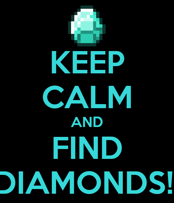 KEEP CALM AND FIND DIAMONDS!!