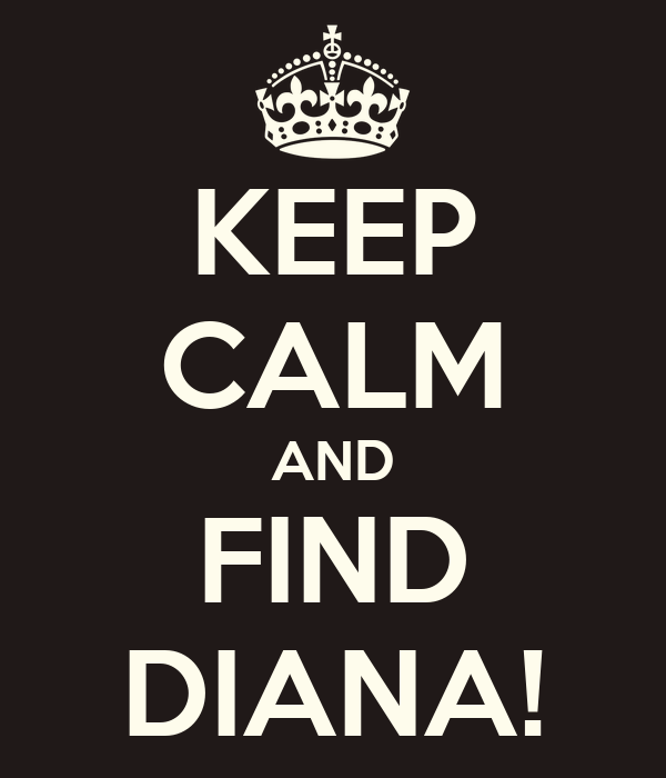 KEEP CALM AND FIND DIANA!