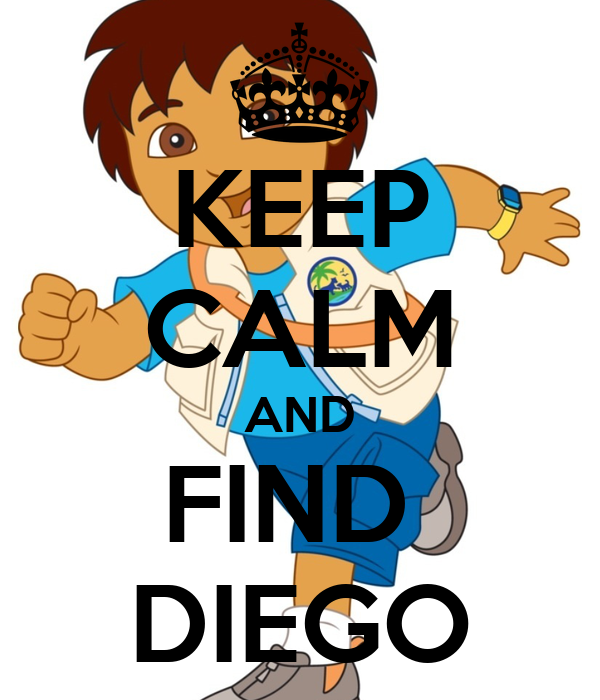 KEEP CALM AND FIND  DIEGO