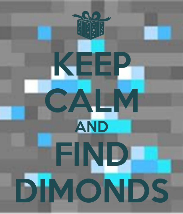 KEEP CALM AND FIND DIMONDS