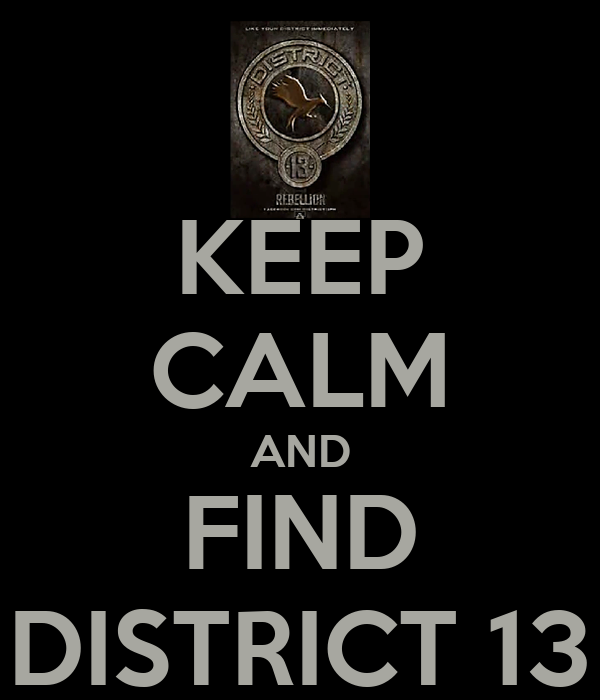KEEP CALM AND FIND DISTRICT 13