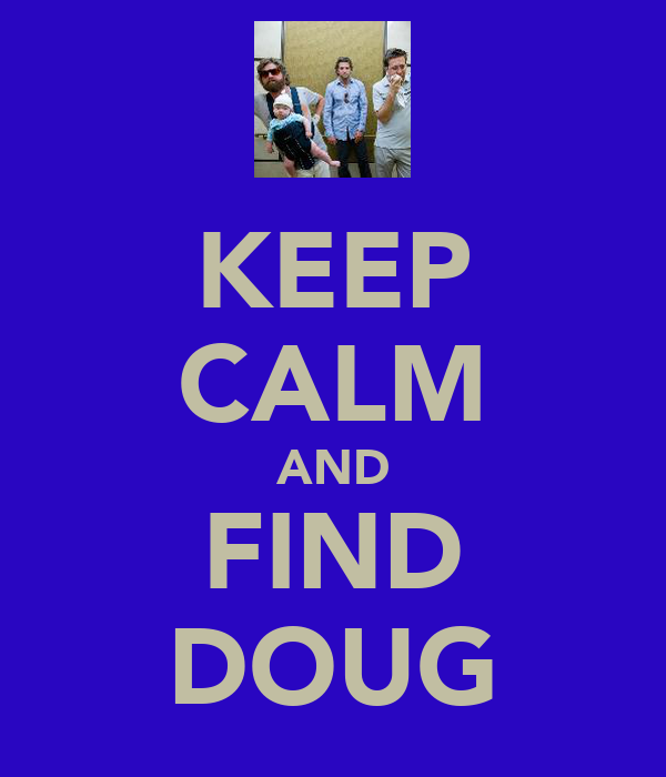 KEEP CALM AND FIND DOUG