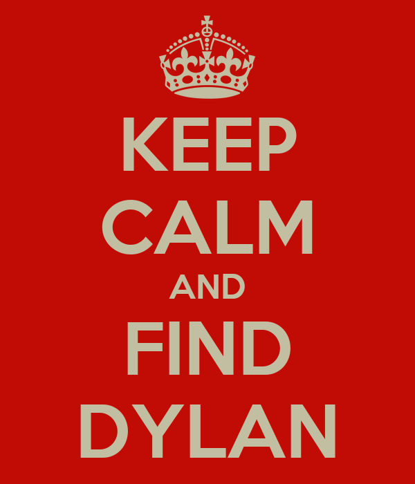 KEEP CALM AND FIND DYLAN