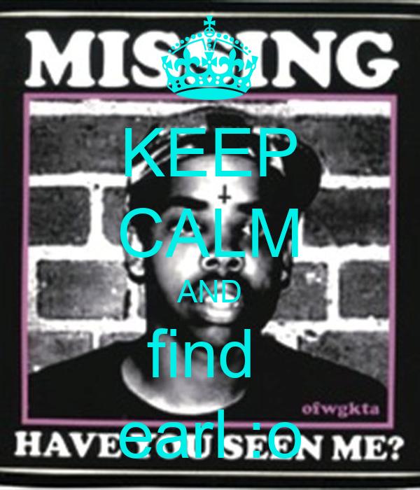 KEEP CALM AND find  earl :o