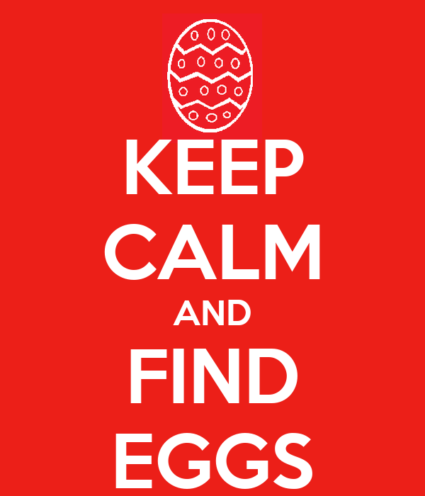 KEEP CALM AND FIND EGGS