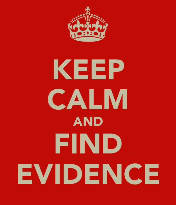 KEEP CALM AND FIND EVIDENCE