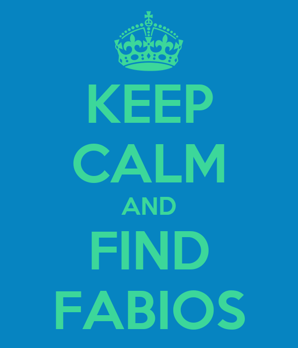 KEEP CALM AND FIND FABIOS
