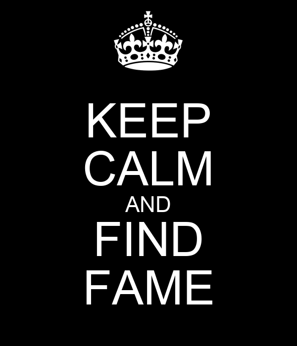 KEEP CALM AND FIND FAME