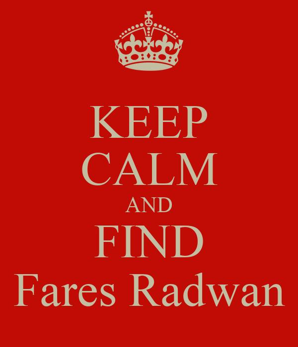 KEEP CALM AND FIND Fares Radwan