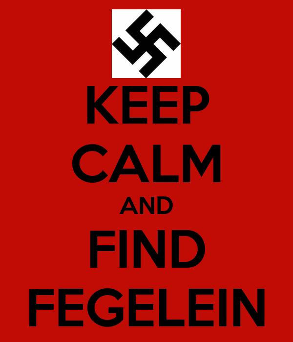 KEEP CALM AND FIND FEGELEIN