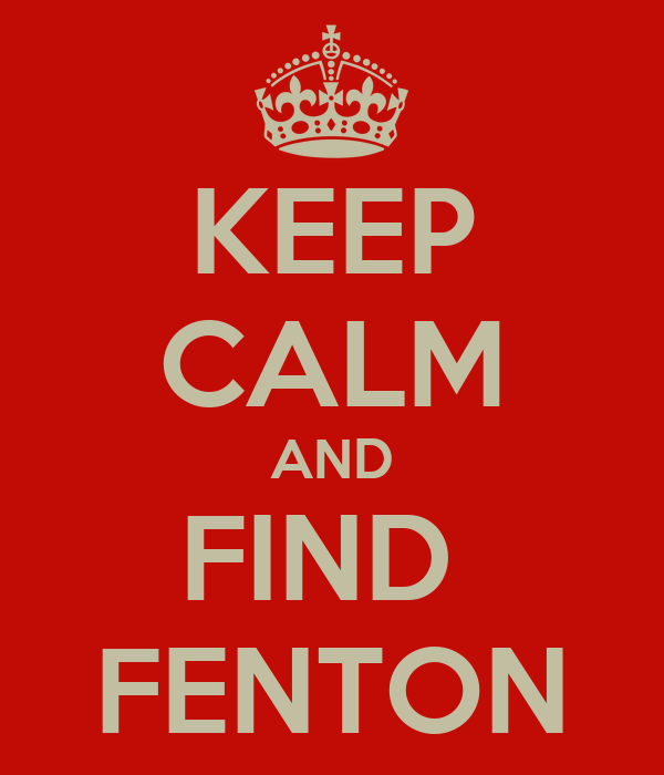 KEEP CALM AND FIND  FENTON