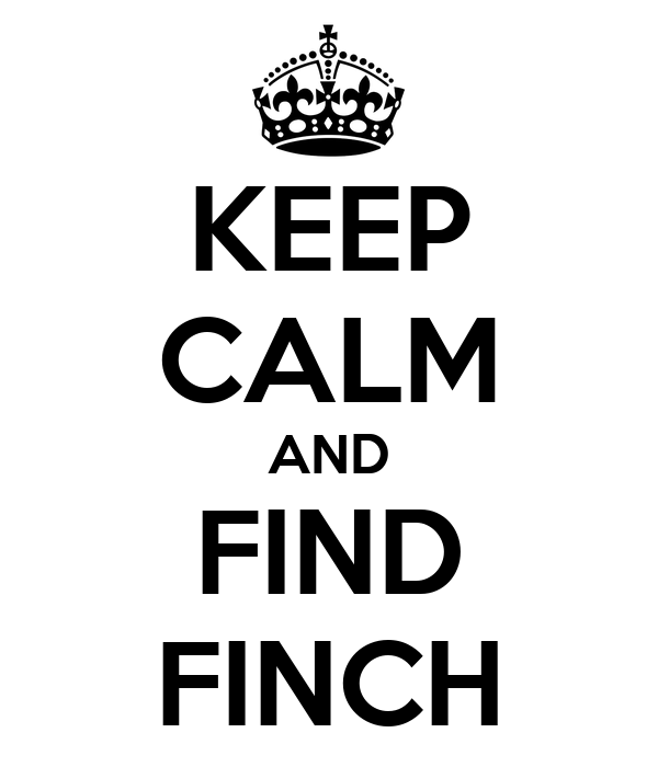 KEEP CALM AND FIND FINCH